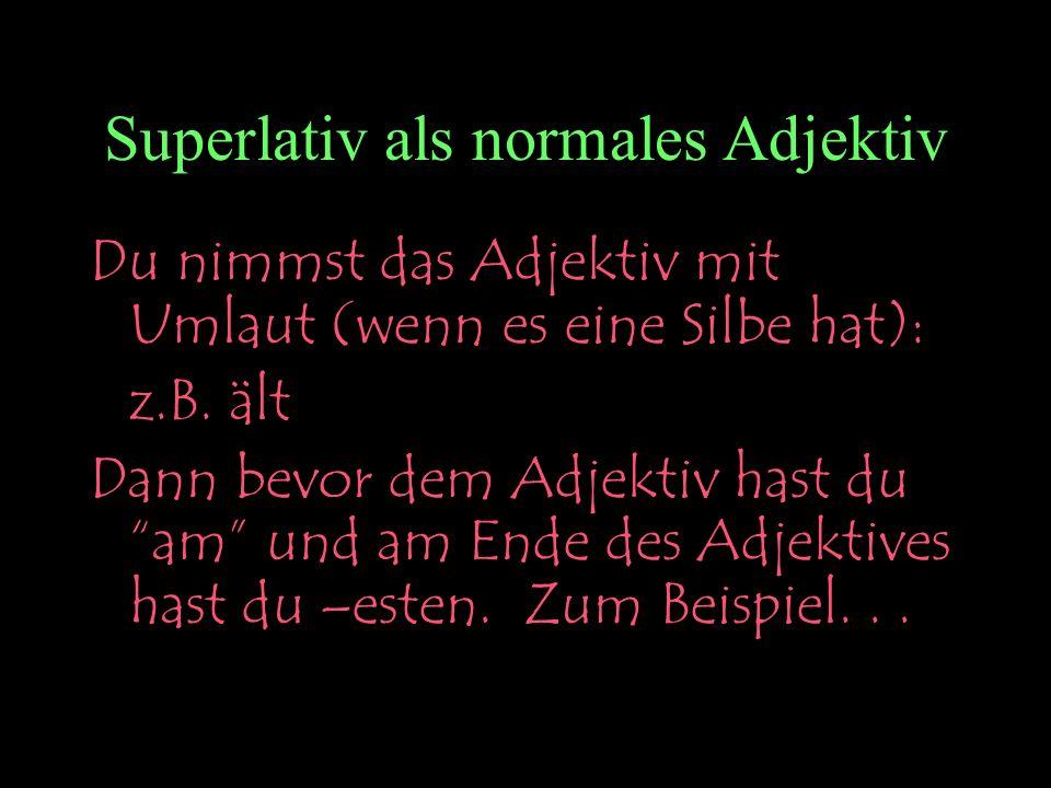 Superlativ als normales Adjektiv
