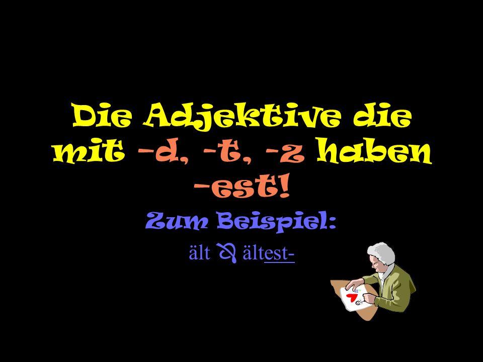 Die Adjektive die mit –d, -t, -z haben –est!