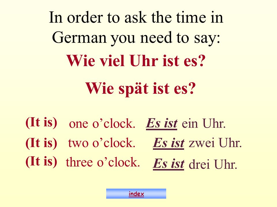 In order to ask the time in German you need to say: