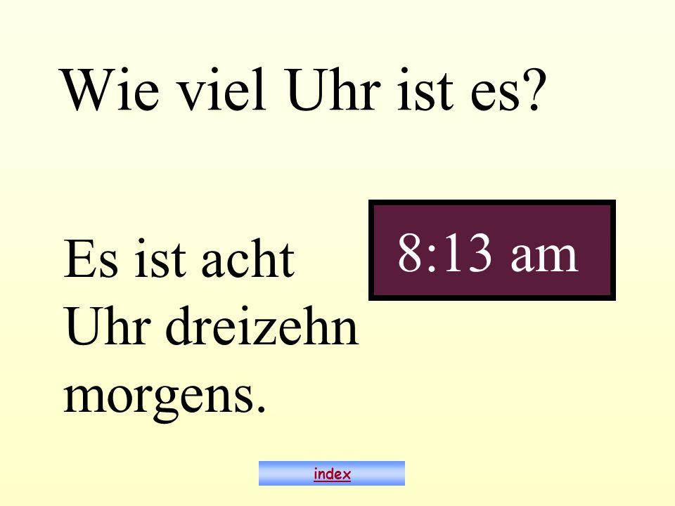 Wie viel Uhr ist es 8:13 am Es ist acht Uhr dreizehn morgens. index
