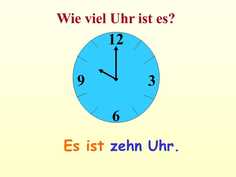 Wie viel Uhr ist es 12 6 3 9 Es ist zehn Uhr.