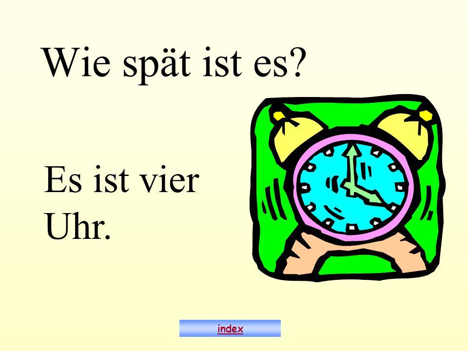 Wie spät ist es Es ist vier Uhr. index
