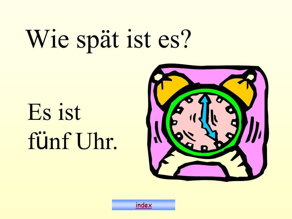 Wie spät ist es Es ist fünf Uhr. index