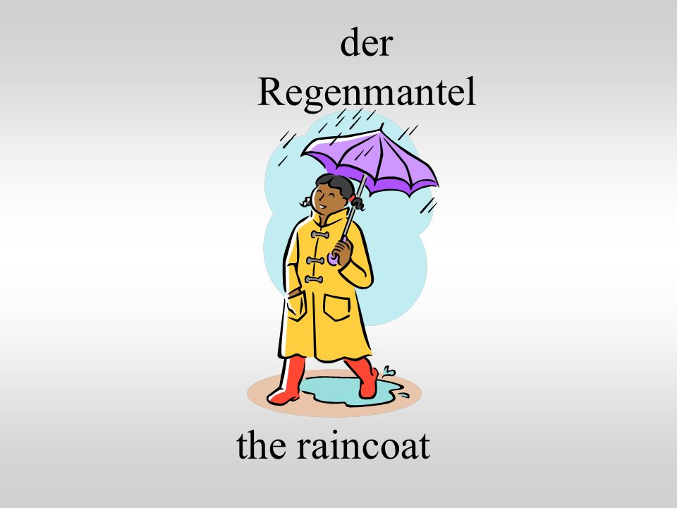der Regenmantel the raincoat