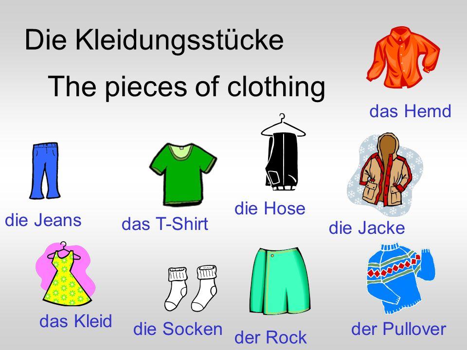 Die Kleidungsstücke The pieces of clothing das Hemd die Hose die Jeans
