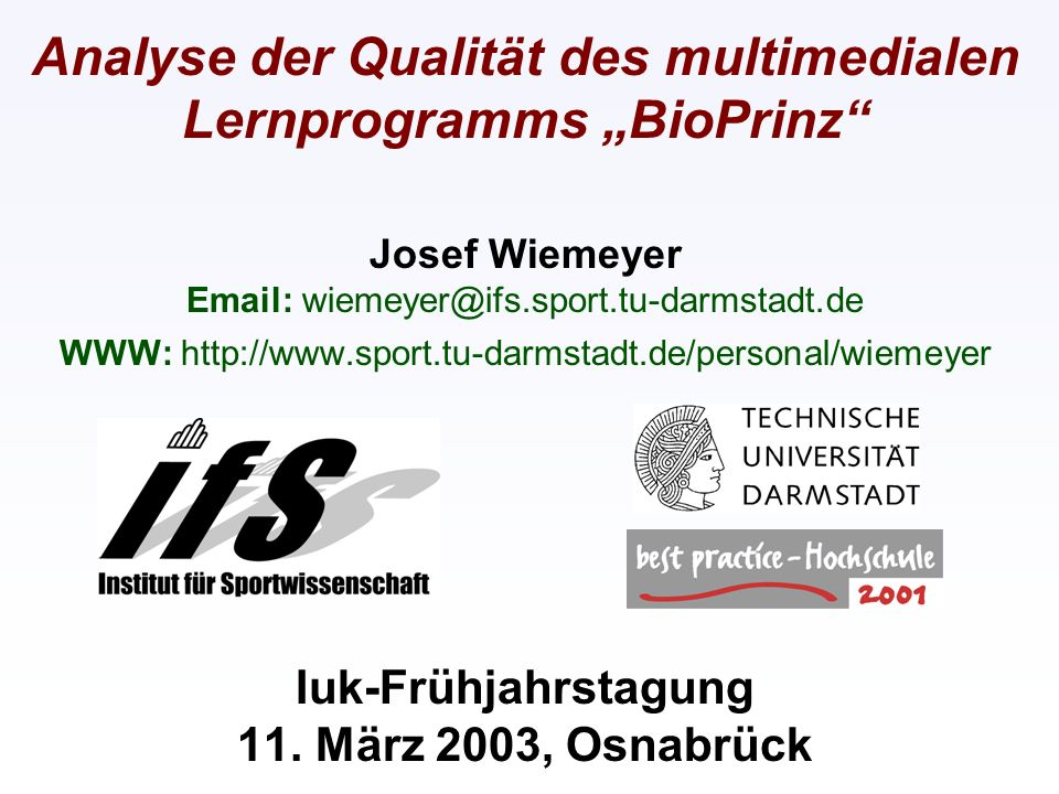 """Analyse der Qualität des multimedialen Lernprogramms """"BioPrinz Josef Wiemeyer Email: wiemeyer@ifs.sport.tu-darmstadt.de WWW: http://www.sport.tu-darmstadt.de/personal/wiemeyer Iuk-Frühjahrstagung 11."""