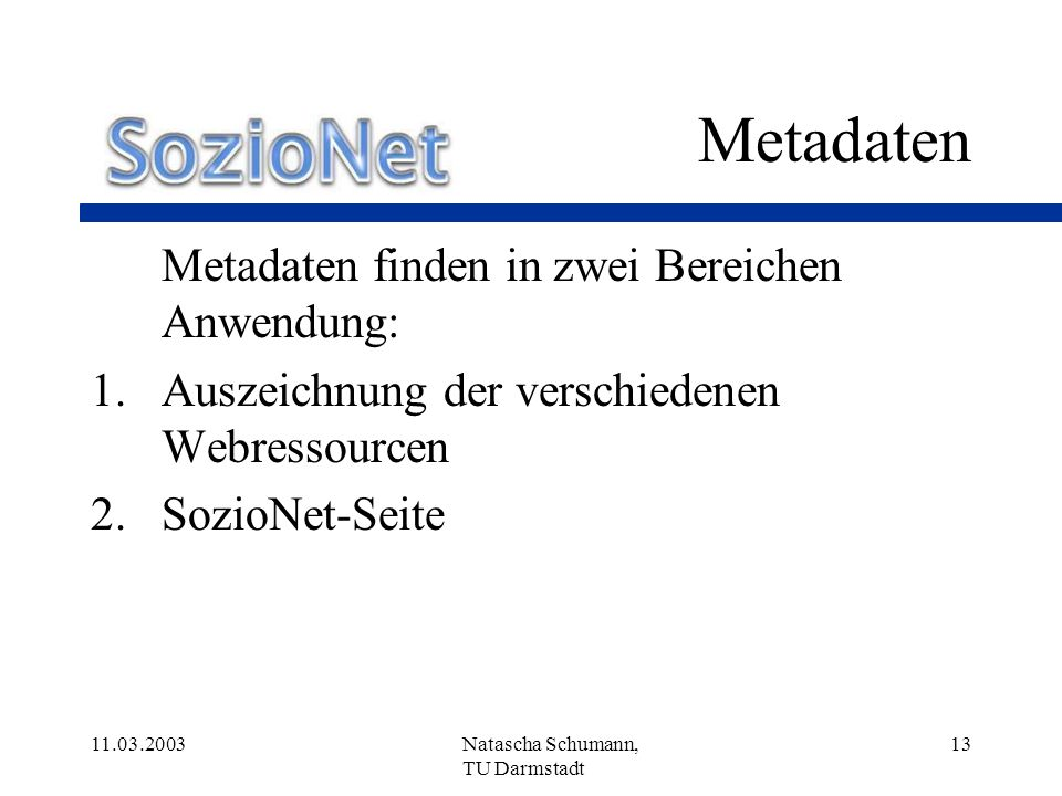 Metadaten Metadaten finden in zwei Bereichen Anwendung: