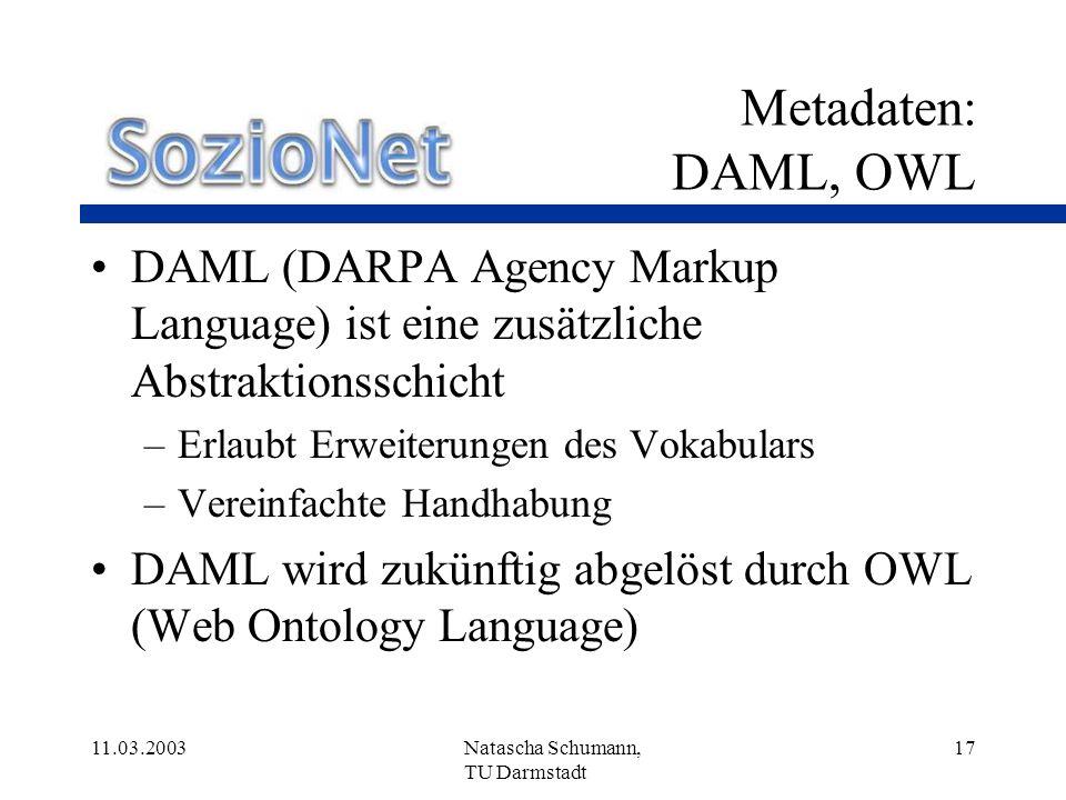 Metadaten: DAML, OWL DAML (DARPA Agency Markup Language) ist eine zusätzliche Abstraktionsschicht. Erlaubt Erweiterungen des Vokabulars.