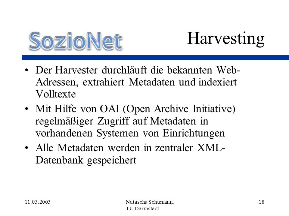 HarvestingDer Harvester durchläuft die bekannten Web-Adressen, extrahiert Metadaten und indexiert Volltexte.