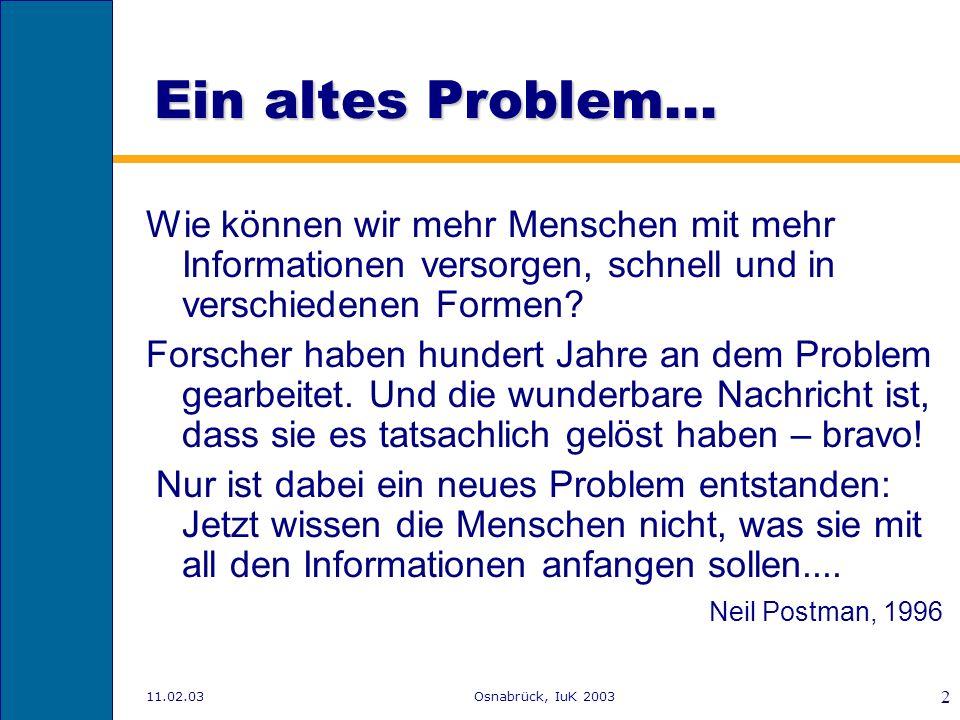 Ein altes Problem... Wie können wir mehr Menschen mit mehr Informationen versorgen, schnell und in verschiedenen Formen