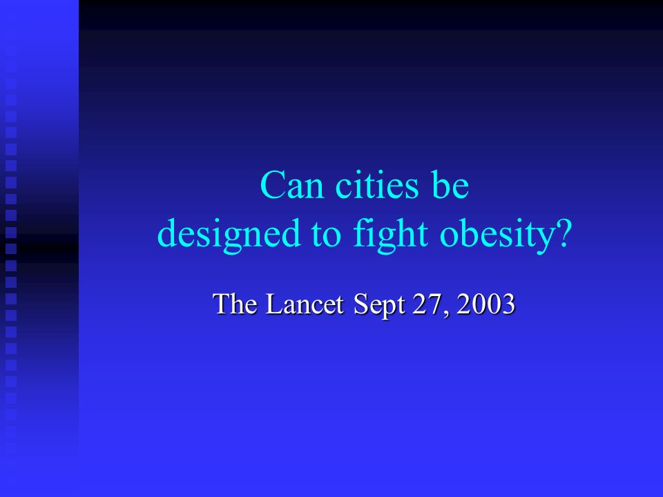 Can cities be designed to fight obesity