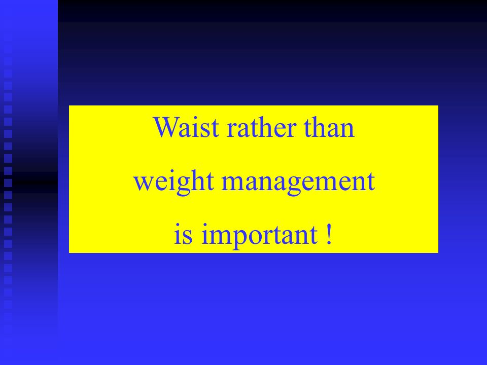 Waist rather than weight management is important !