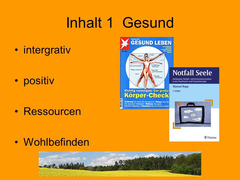 Inhalt 1 Gesund intergrativ positiv Ressourcen Wohlbefinden