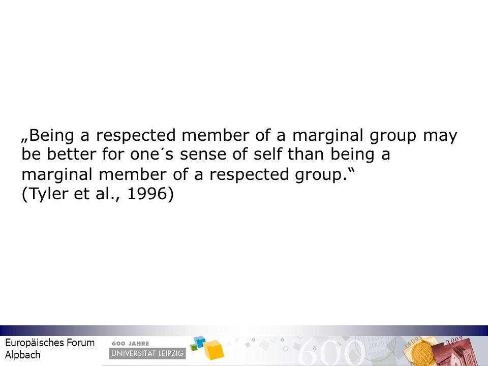 """Being a respected member of a marginal group may be better for one´s sense of self than being a marginal member of a respected group."