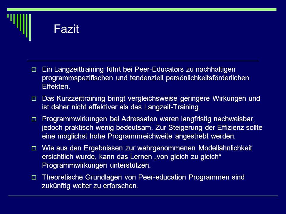 Fazit Ein Langzeittraining führt bei Peer-Educators zu nachhaltigen programmspezifischen und tendenziell persönlichkeitsförderlichen Effekten.