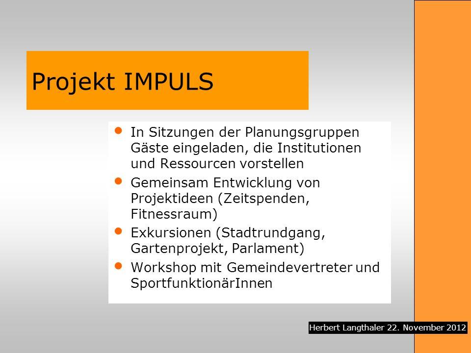 Projekt IMPULS In Sitzungen der Planungsgruppen Gäste eingeladen, die Institutionen und Ressourcen vorstellen.