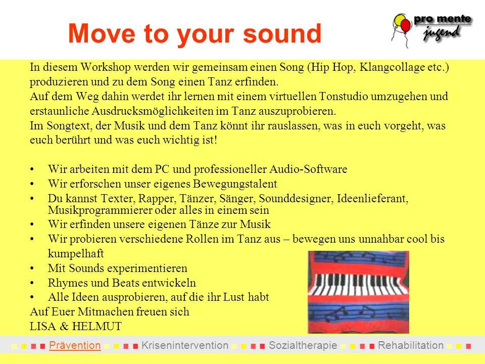 Move to your sound In diesem Workshop werden wir gemeinsam einen Song (Hip Hop, Klangcollage etc.) produzieren und zu dem Song einen Tanz erfinden.