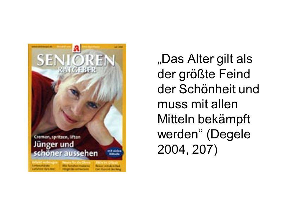 """""""Das Alter gilt als der größte Feind der Schönheit und muss mit allen Mitteln bekämpft werden (Degele 2004, 207)"""