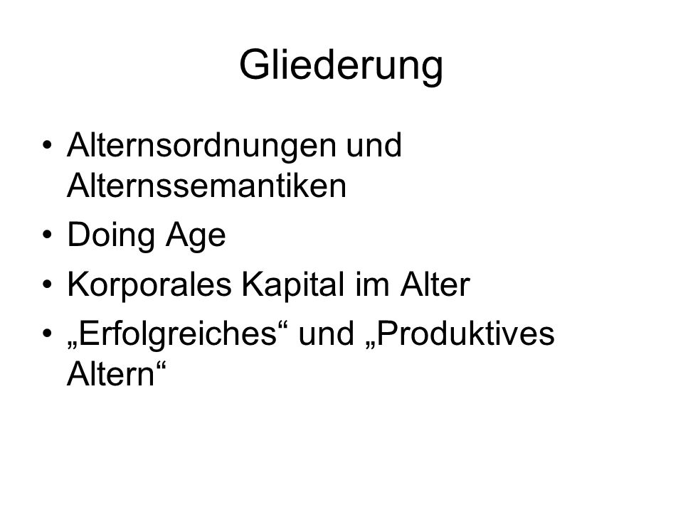 Gliederung Alternsordnungen und Alternssemantiken Doing Age