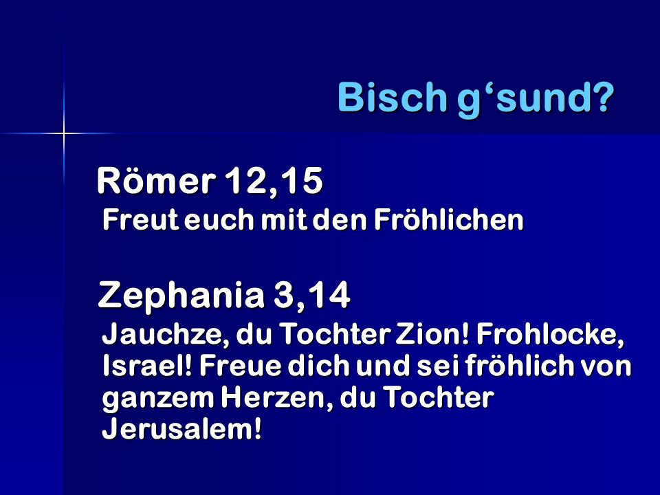 Bisch g'sund Römer 12,15 Zephania 3,14 Freut euch mit den Fröhlichen