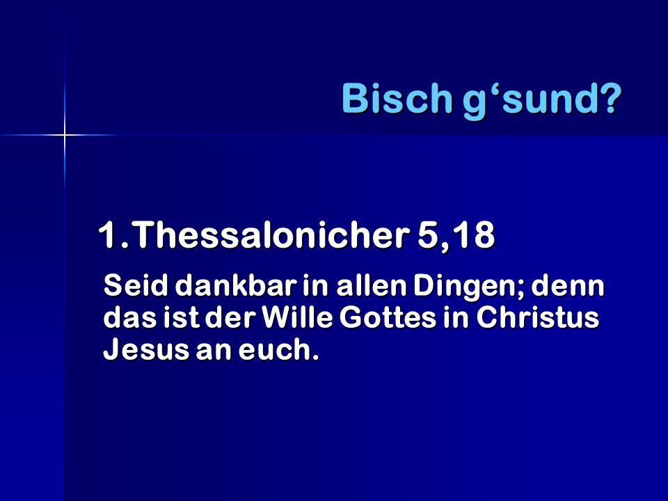 Bisch g'sund 1.Thessalonicher 5,18