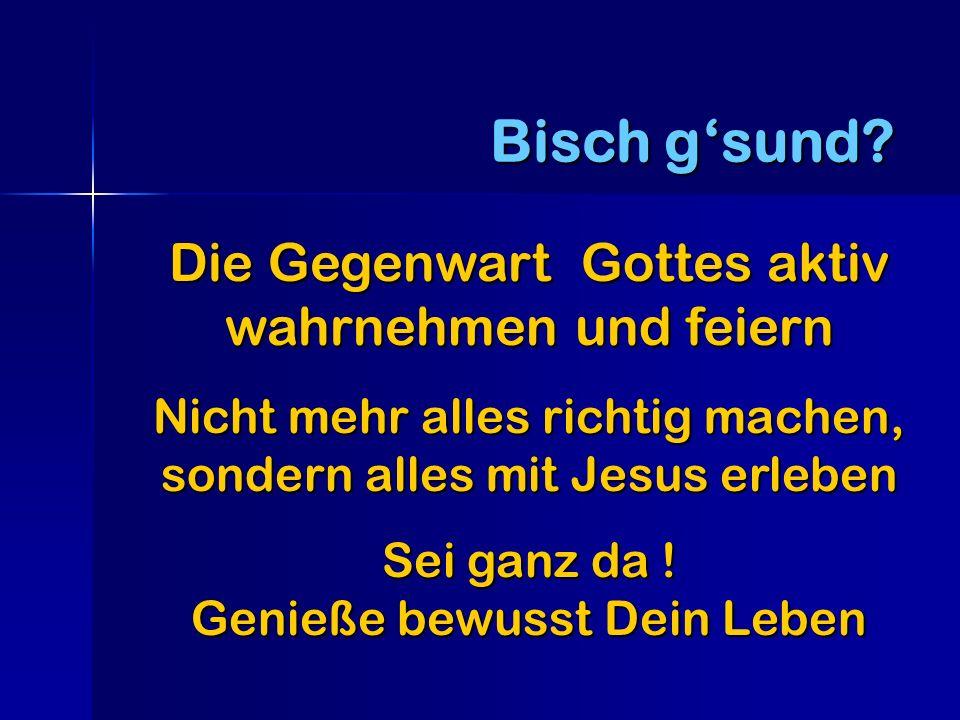 Bisch g'sund Die Gegenwart Gottes aktiv wahrnehmen und feiern