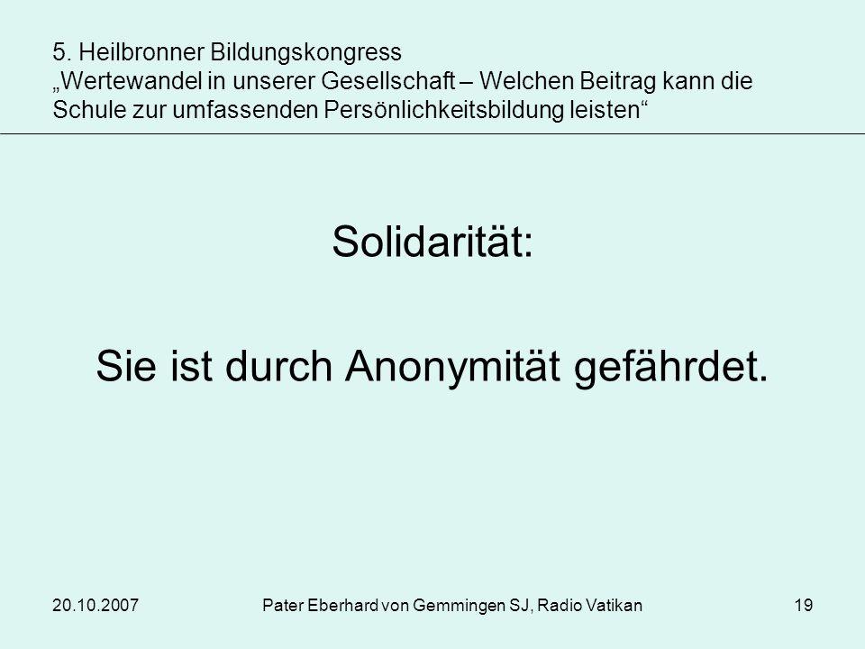 Sie ist durch Anonymität gefährdet.