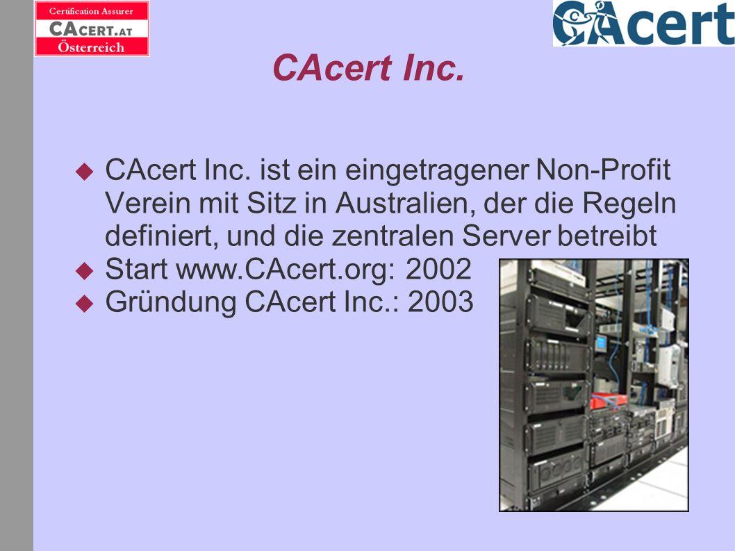 CAcert Inc. CAcert Inc. ist ein eingetragener Non-Profit Verein mit Sitz in Australien, der die Regeln definiert, und die zentralen Server betreibt.