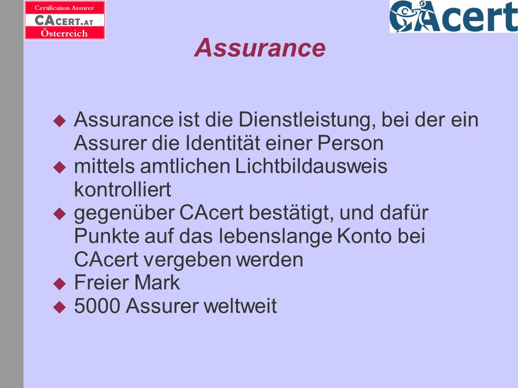 Assurance Assurance ist die Dienstleistung, bei der ein Assurer die Identität einer Person. mittels amtlichen Lichtbildausweis kontrolliert.