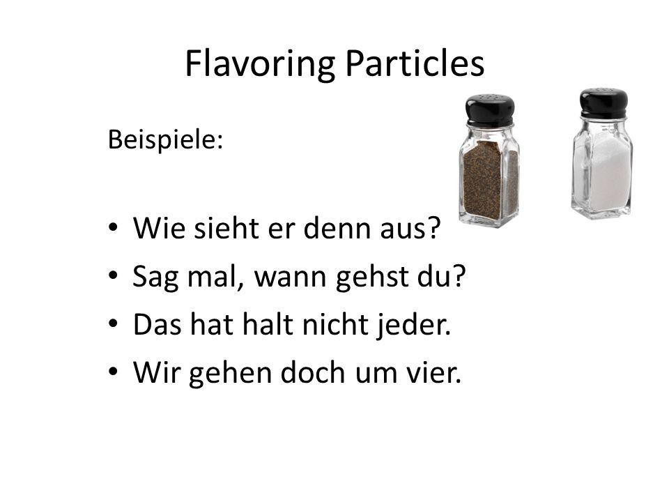 Flavoring Particles Wie sieht er denn aus Sag mal, wann gehst du