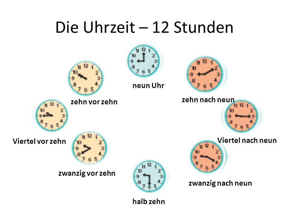 Die Uhrzeit – 12 Stunden neun Uhr zehn nach neun zehn vor zehn