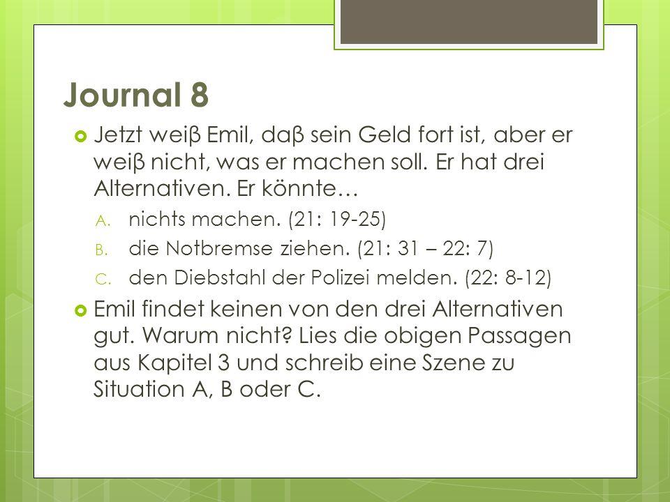 Journal 8 Jetzt weiβ Emil, daβ sein Geld fort ist, aber er weiβ nicht, was er machen soll. Er hat drei Alternativen. Er könnte…