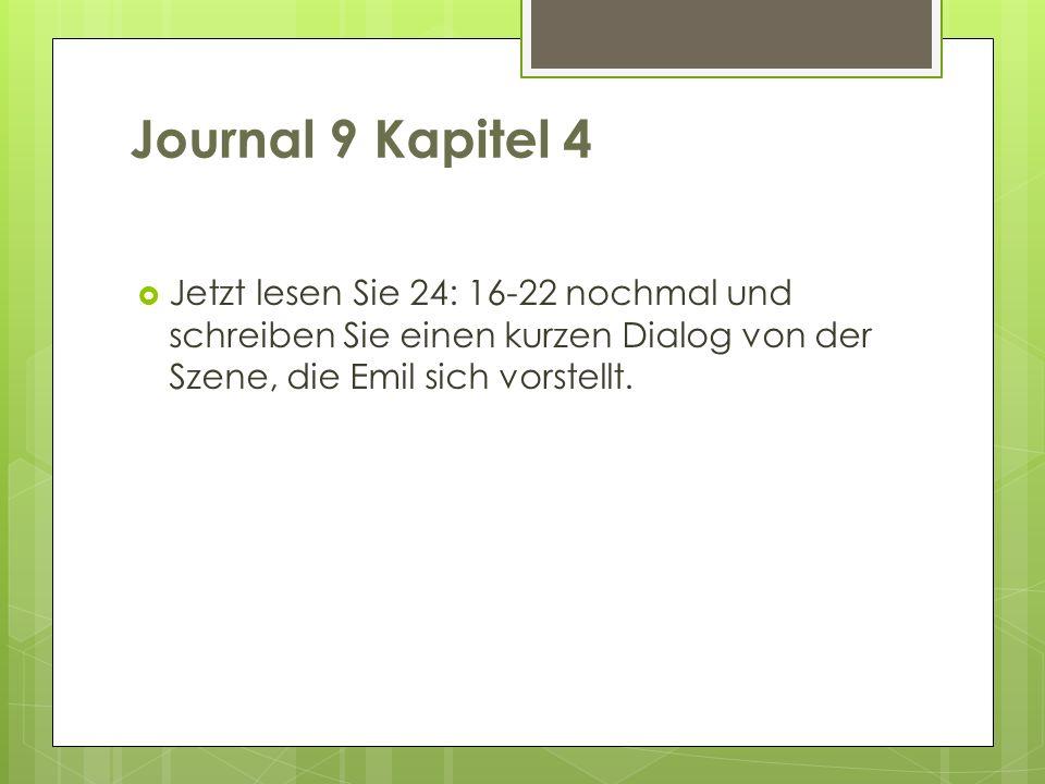 Journal 9 Kapitel 4 Jetzt lesen Sie 24: 16-22 nochmal und schreiben Sie einen kurzen Dialog von der Szene, die Emil sich vorstellt.