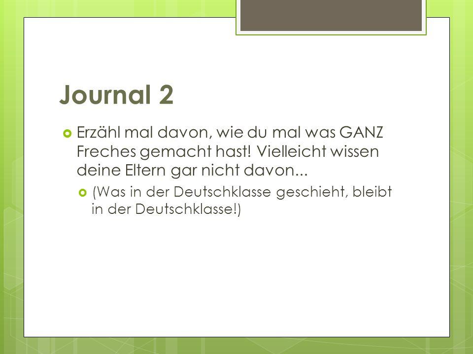Journal 2 Erzähl mal davon, wie du mal was GANZ Freches gemacht hast! Vielleicht wissen deine Eltern gar nicht davon...