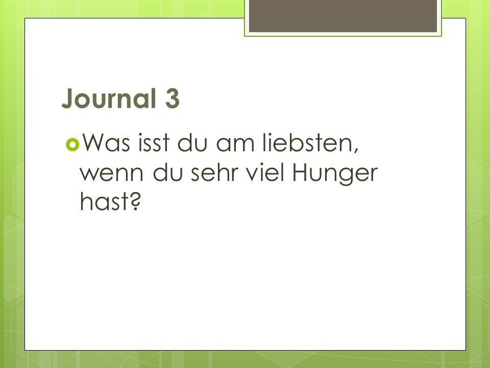 Journal 3 Was isst du am liebsten, wenn du sehr viel Hunger hast