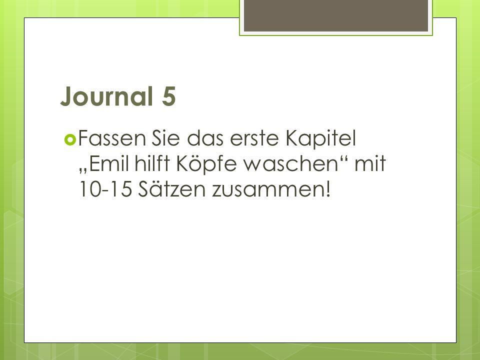 """Journal 5 Fassen Sie das erste Kapitel """"Emil hilft Köpfe waschen mit 10-15 Sätzen zusammen!"""