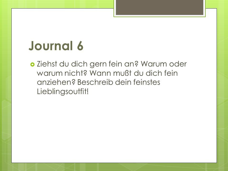Journal 6 Ziehst du dich gern fein an. Warum oder warum nicht.