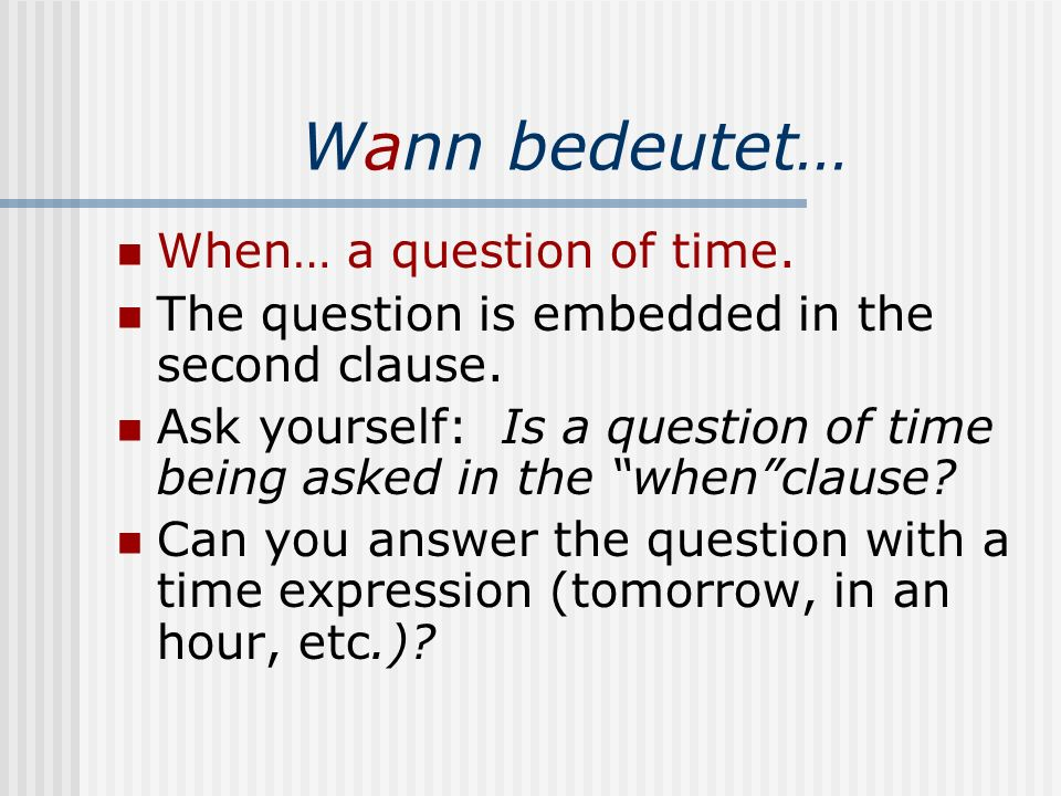 Wann bedeutet… When… a question of time.