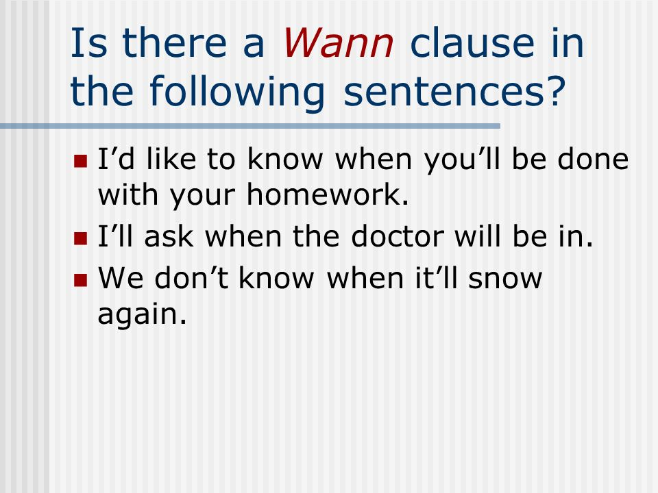 Is there a Wann clause in the following sentences