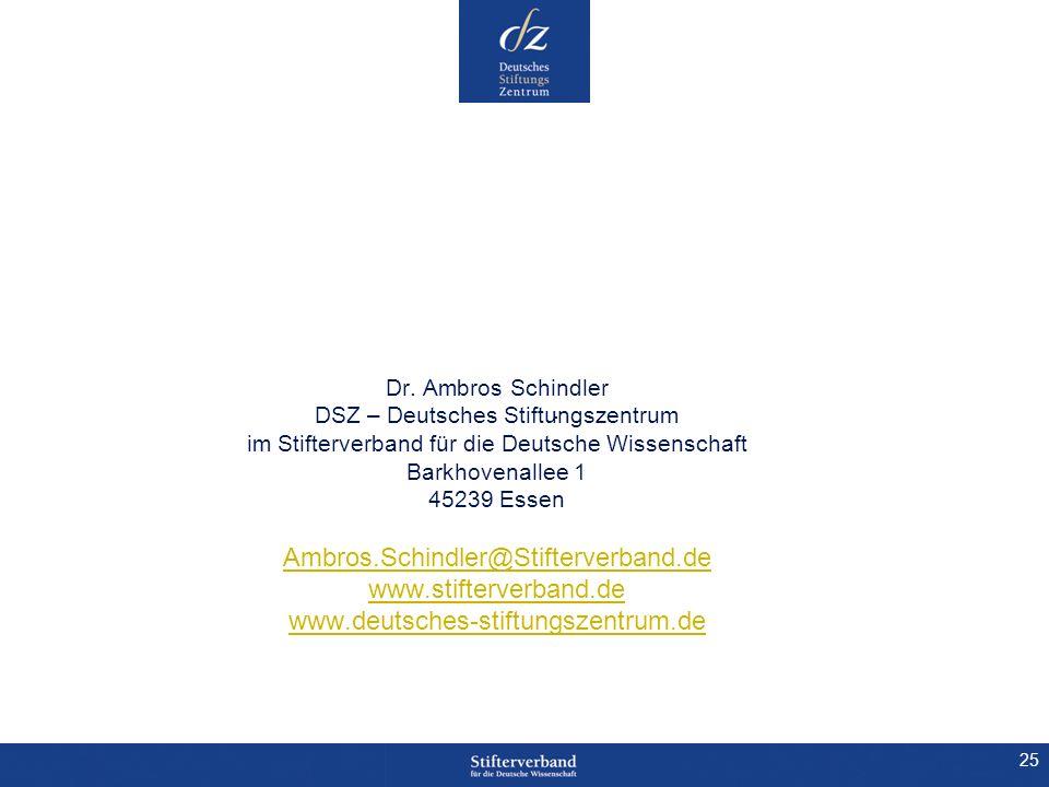 Dr. Ambros Schindler DSZ – Deutsches Stiftungszentrum im Stifterverband für die Deutsche Wissenschaft Barkhovenallee 1 45239 Essen Ambros.Schindler@Stifterverband.de www.stifterverband.de www.deutsches-stiftungszentrum.de