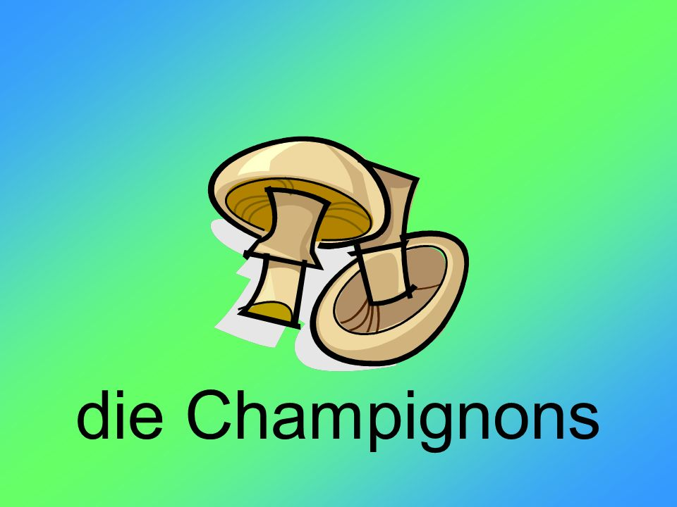 die Champignons