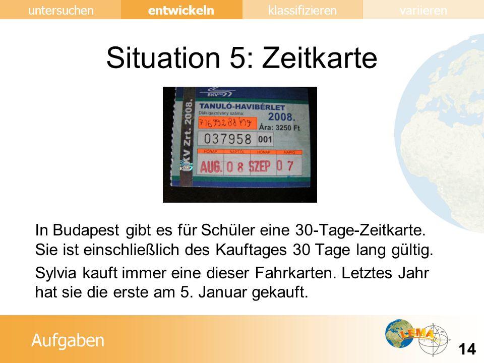 Situation 5: Zeitkarte In Budapest gibt es für Schüler eine 30-Tage-Zeitkarte. Sie ist einschließlich des Kauftages 30 Tage lang gültig.