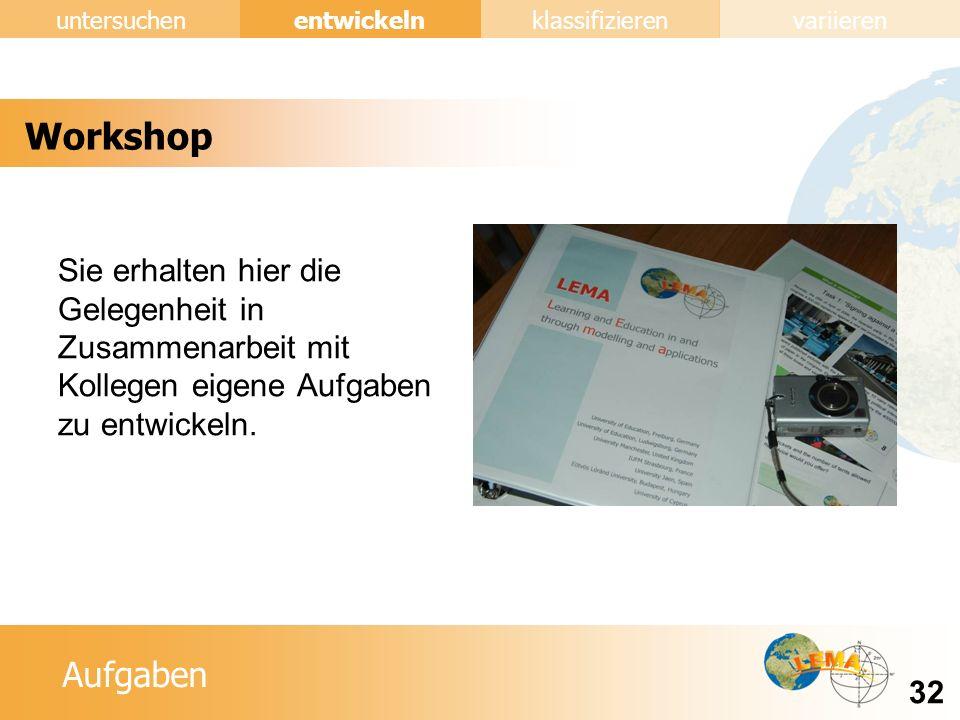 Workshop Sie erhalten hier die Gelegenheit in Zusammenarbeit mit Kollegen eigene Aufgaben zu entwickeln.
