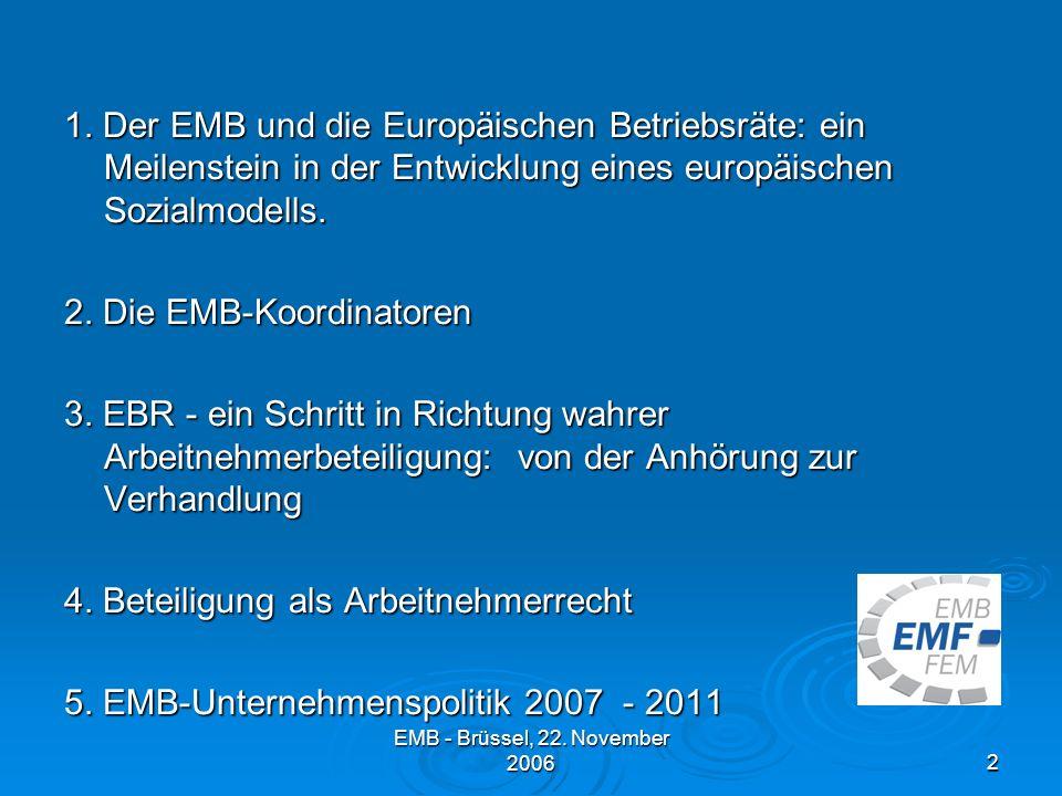1. Der EMB und die Europäischen Betriebsräte: ein Meilenstein in der Entwicklung eines europäischen Sozialmodells. 2. Die EMB-Koordinatoren 3. EBR - ein Schritt in Richtung wahrer Arbeitnehmerbeteiligung: von der Anhörung zur Verhandlung 4. Beteiligung als Arbeitnehmerrecht 5. EMB-Unternehmenspolitik 2007 - 2011