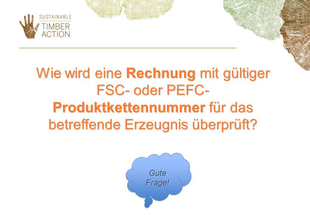 Wie wird eine Rechnung mit gültiger FSC- oder PEFC- Produktkettennummer für das betreffende Erzeugnis überprüft