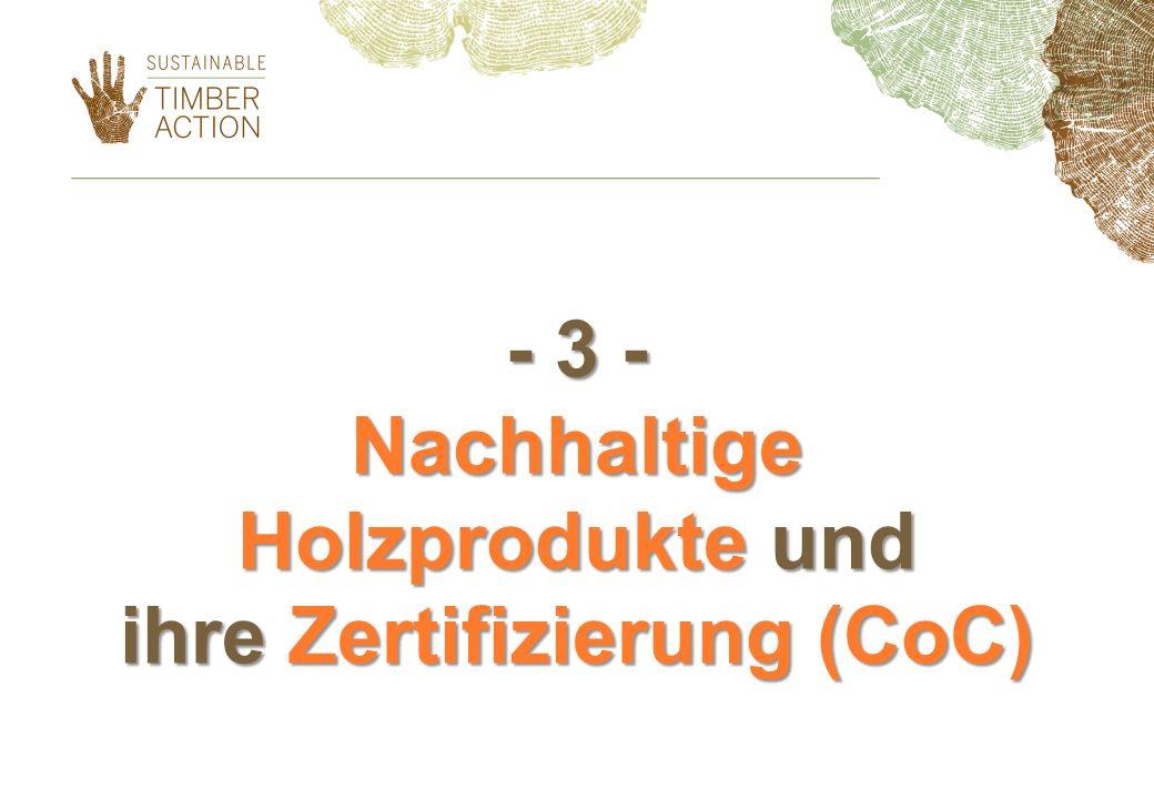 - 3 - Nachhaltige Holzprodukte und ihre Zertifizierung (CoC)