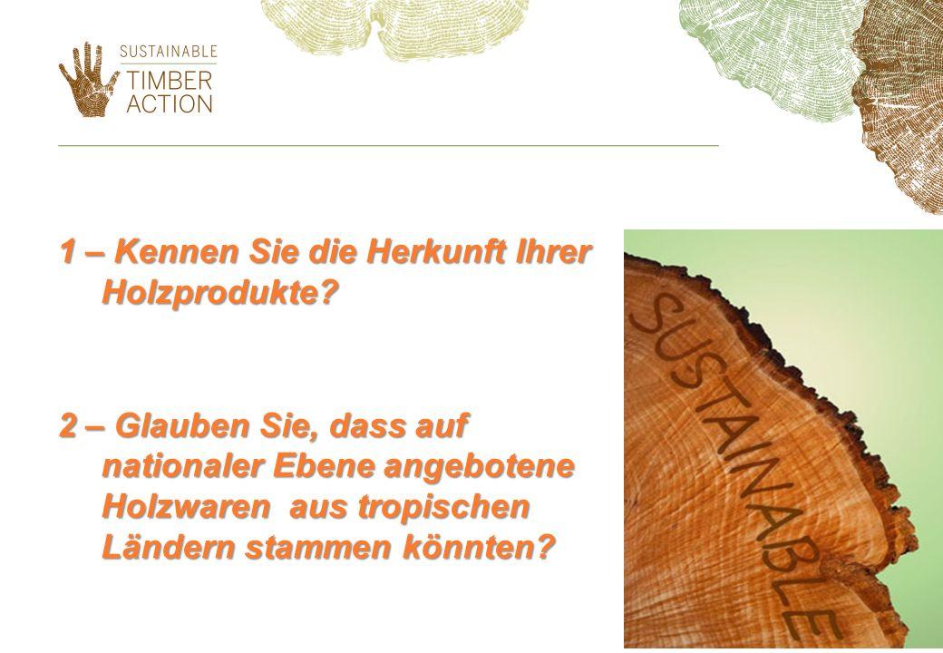 1 – Kennen Sie die Herkunft Ihrer Holzprodukte