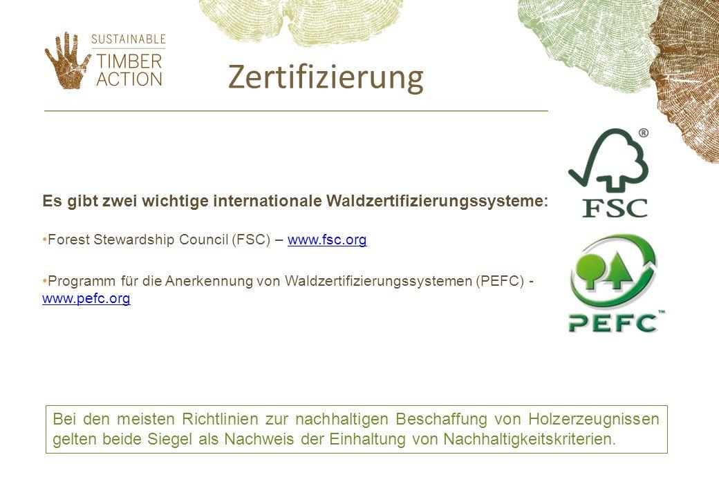 Zertifizierung Es gibt zwei wichtige internationale Waldzertifizierungssysteme: Forest Stewardship Council (FSC) – www.fsc.org.