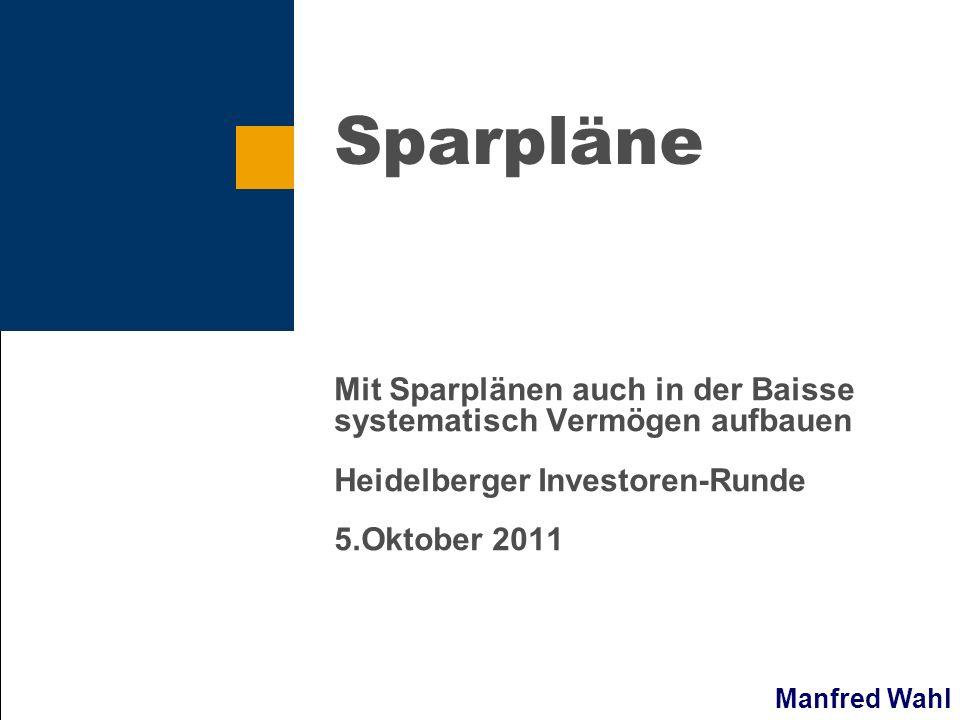 Sparpläne Mit Sparplänen auch in der Baisse systematisch Vermögen aufbauen. Heidelberger Investoren-Runde.