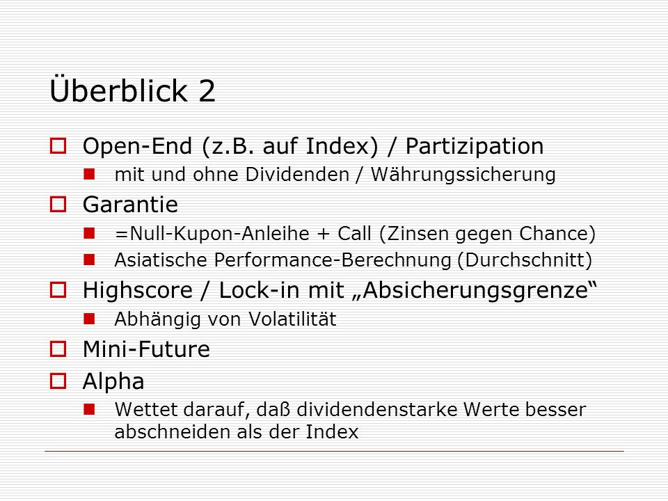 Überblick 2 Open-End (z.B. auf Index) / Partizipation Garantie